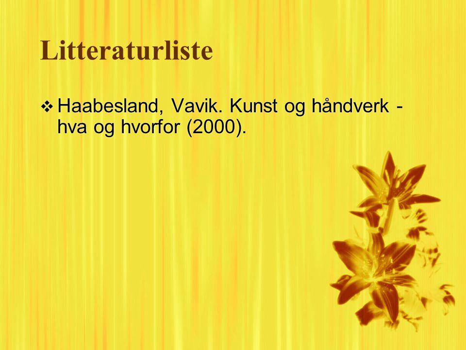 Litteraturliste  Haabesland, Vavik. Kunst og håndverk - hva og hvorfor (2000).