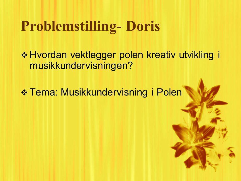Problemstilling- Doris  Hvordan vektlegger polen kreativ utvikling i musikkundervisningen.