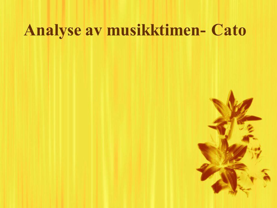 Analyse av musikktimen- Cato