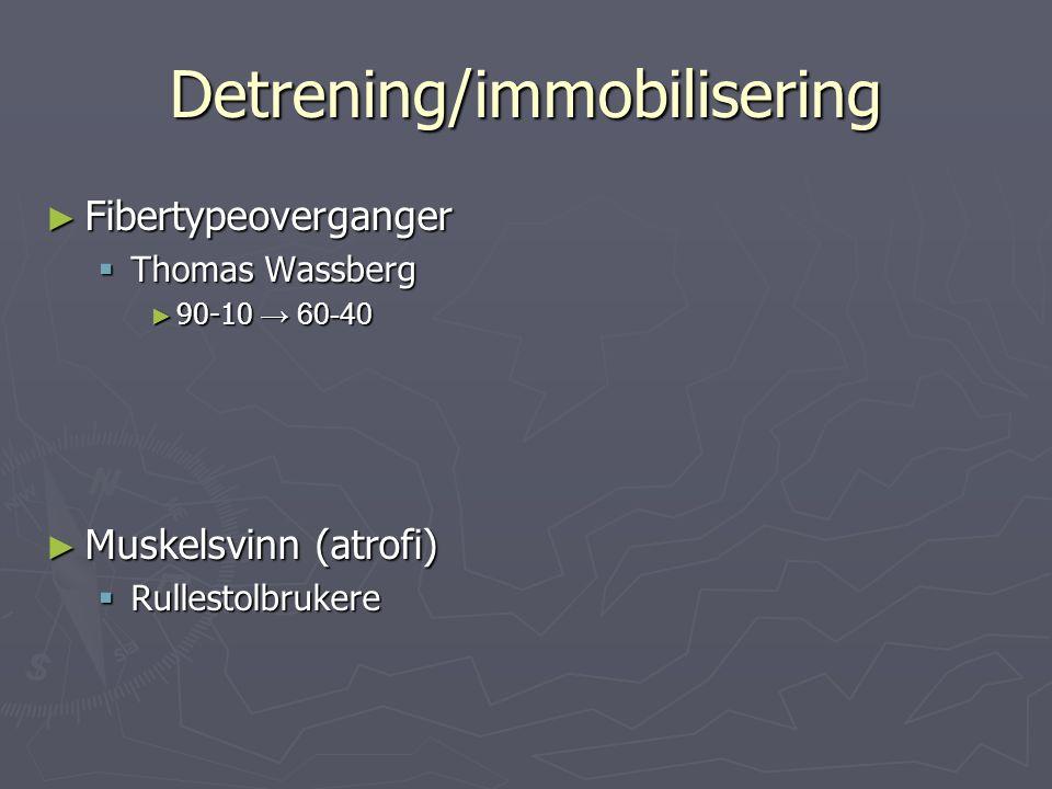Detrening/immobilisering ► Fibertypeoverganger  Thomas Wassberg ► 90-10 → 60-40 ► Muskelsvinn (atrofi)  Rullestolbrukere