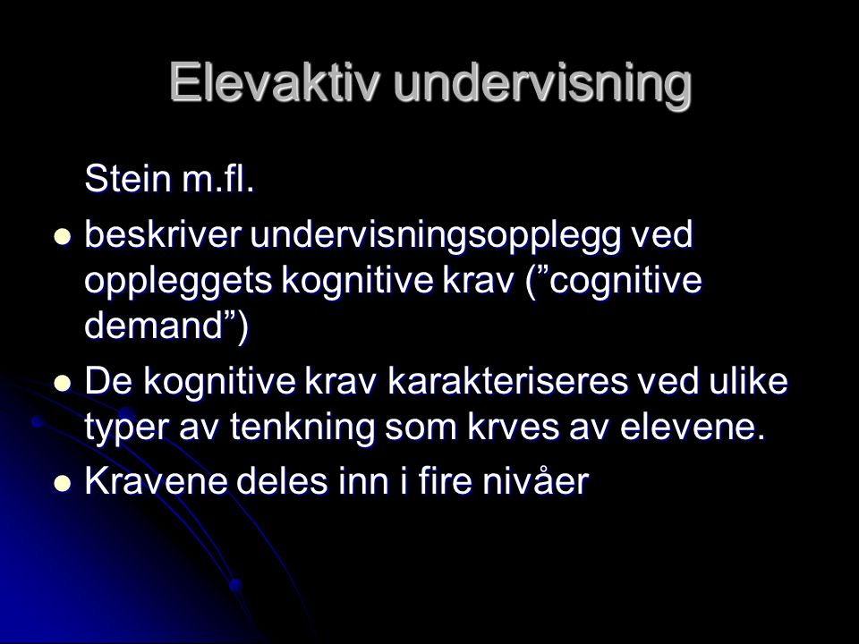 """Elevaktiv undervisning Stein m.fl. beskriver undervisningsopplegg ved oppleggets kognitive krav (""""cognitive demand"""") beskriver undervisningsopplegg ve"""