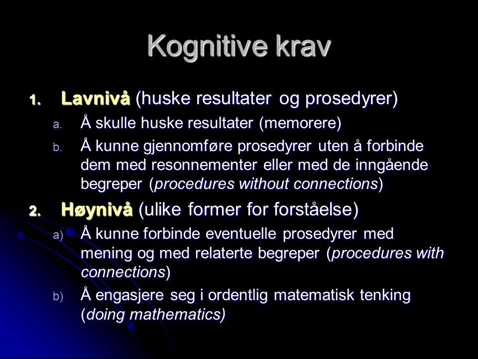 Kognitive krav 1. Lavnivå (huske resultater og prosedyrer) a. Å skulle huske resultater (memorere) b. Å kunne gjennomføre prosedyrer uten å forbinde d