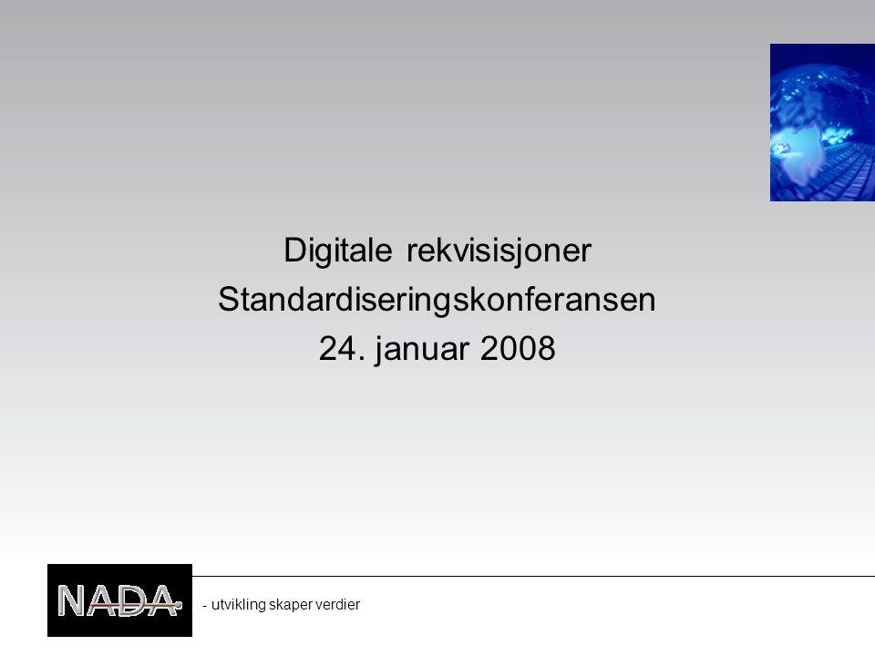 - utvikling skaper verdier Digitale rekvisisjoner Standardiseringskonferansen 24. januar 2008