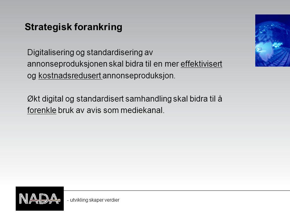 - utvikling skaper verdier Strategisk forankring Digitalisering og standardisering av annonseproduksjonen skal bidra til en mer effektivisert og kostnadsredusert annonseproduksjon.