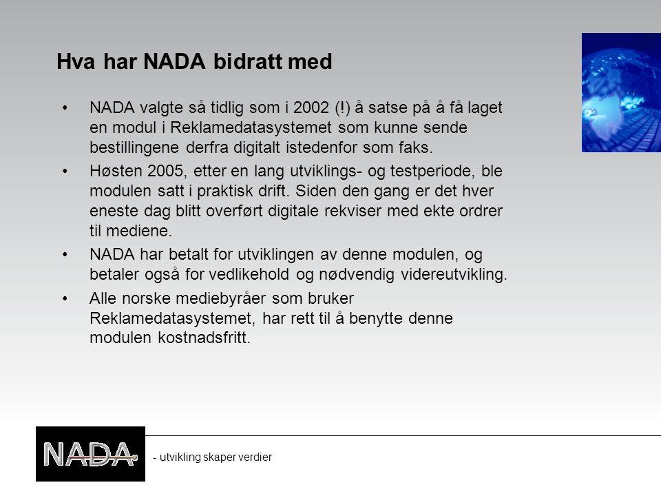 - utvikling skaper verdier Hva har NADA bidratt med NADA valgte så tidlig som i 2002 (!) å satse på å få laget en modul i Reklamedatasystemet som kunne sende bestillingene derfra digitalt istedenfor som faks.