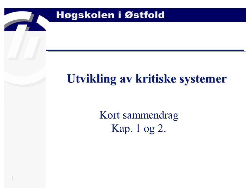 1 Utvikling av kritiske systemer Kort sammendrag Kap. 1 og 2.