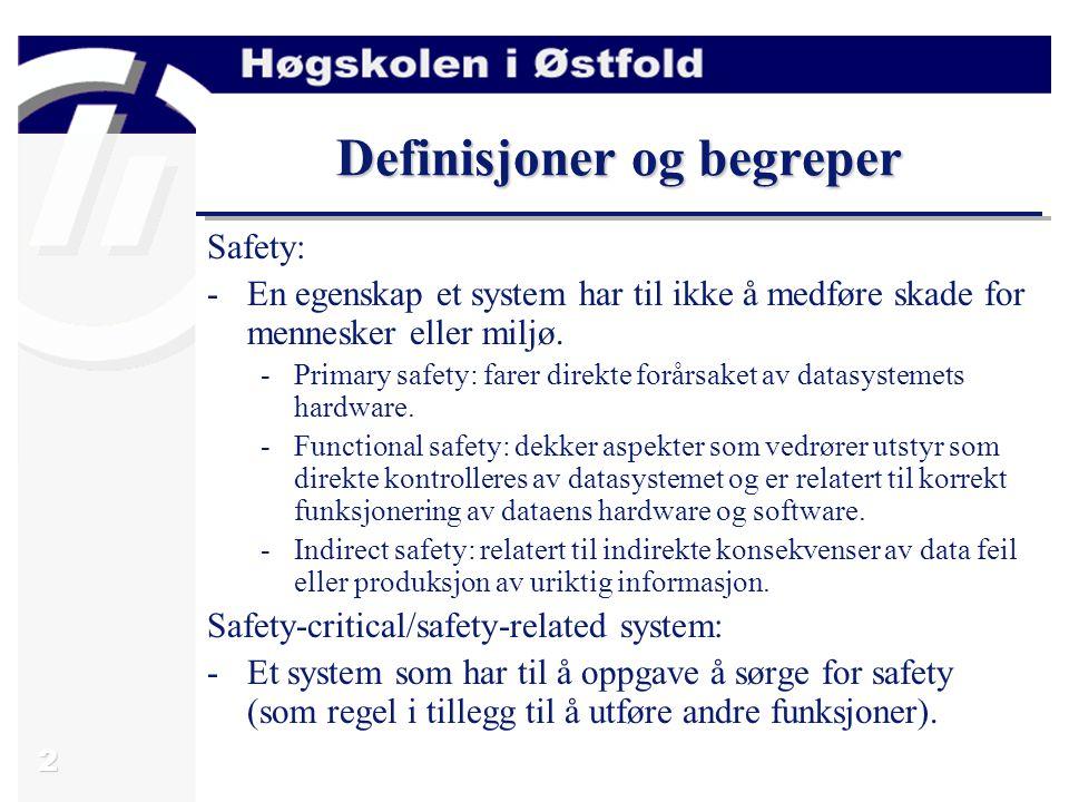 2 Definisjoner og begreper Safety: -En egenskap et system har til ikke å medføre skade for mennesker eller miljø.