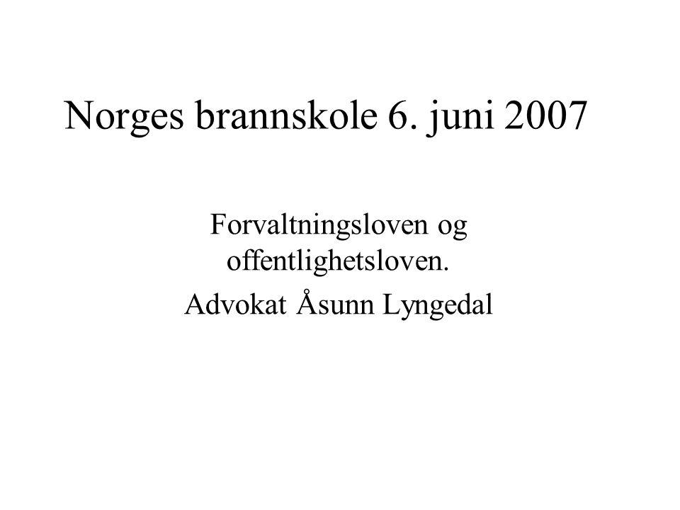 Norges brannskole 6. juni 2007 Forvaltningsloven og offentlighetsloven. Advokat Åsunn Lyngedal