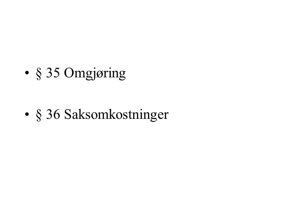 § 35 Omgjøring § 36 Saksomkostninger