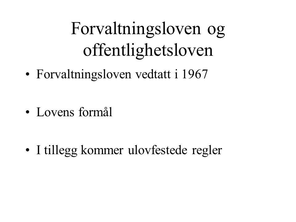 Forvaltningsloven og offentlighetsloven Forvaltningsloven vedtatt i 1967 Lovens formål I tillegg kommer ulovfestede regler