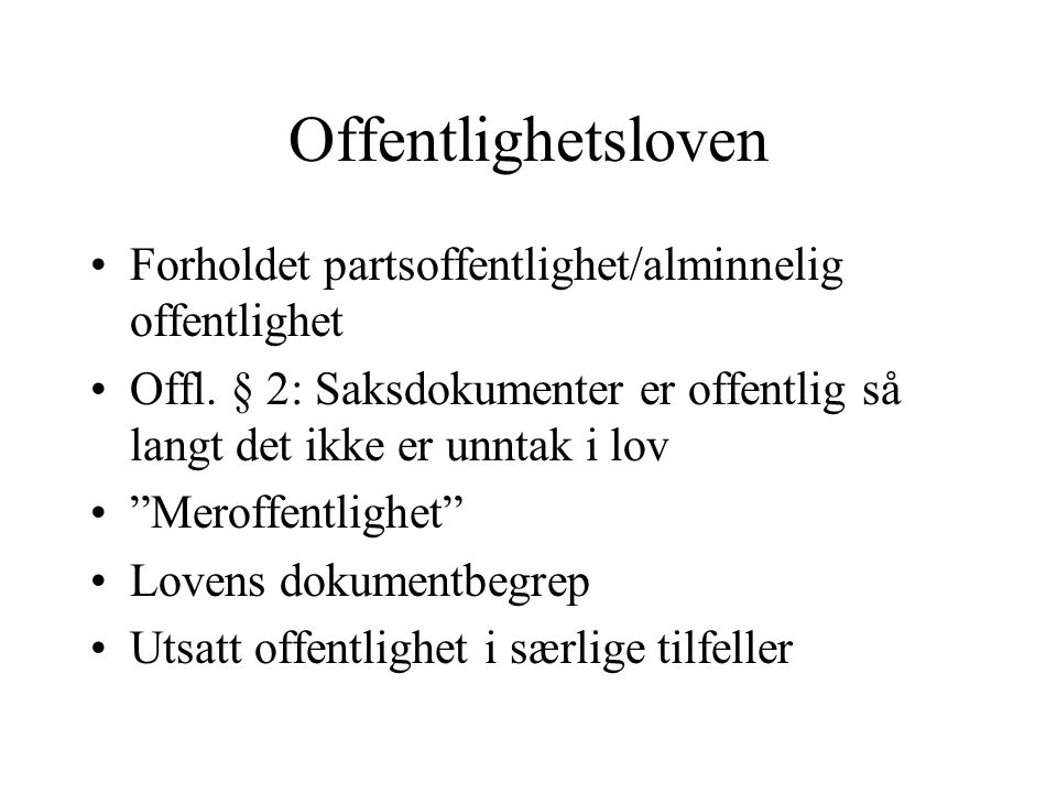 Offentlighetsloven Forholdet partsoffentlighet/alminnelig offentlighet Offl.