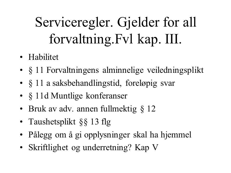 Serviceregler.Gjelder for all forvaltning.Fvl kap.