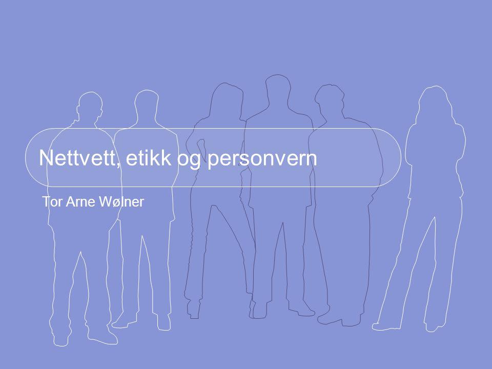 Nettvett, etikk og personvern Tor Arne Wølner