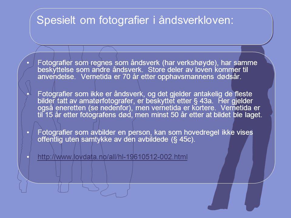 Spesielt om fotografier i åndsverkloven: Fotografier som regnes som åndsverk (har verkshøyde), har samme beskyttelse som andre åndsverk. Store deler a