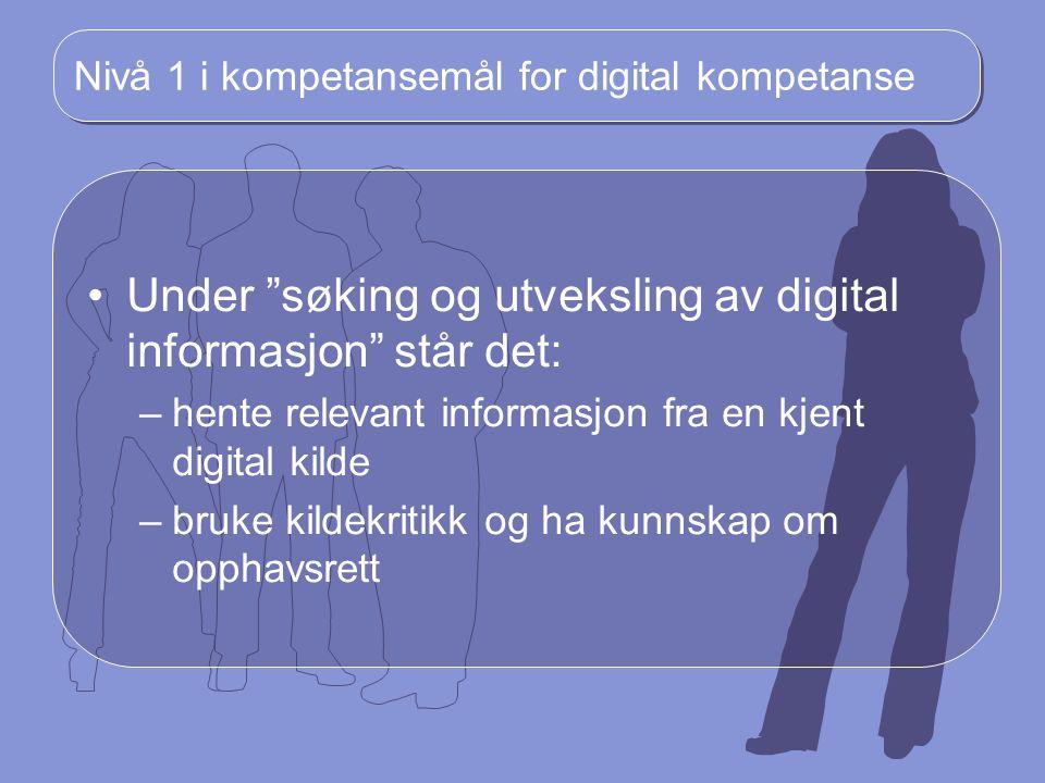 """Nivå 1 i kompetansemål for digital kompetanse Under """"søking og utveksling av digital informasjon"""" står det: –hente relevant informasjon fra en kjent d"""