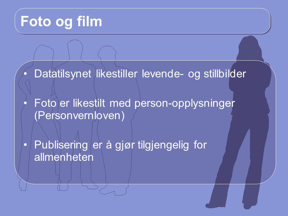 Foto og film Datatilsynet likestiller levende- og stillbilder Foto er likestilt med person-opplysninger (Personvernloven) Publisering er å gjør tilgje