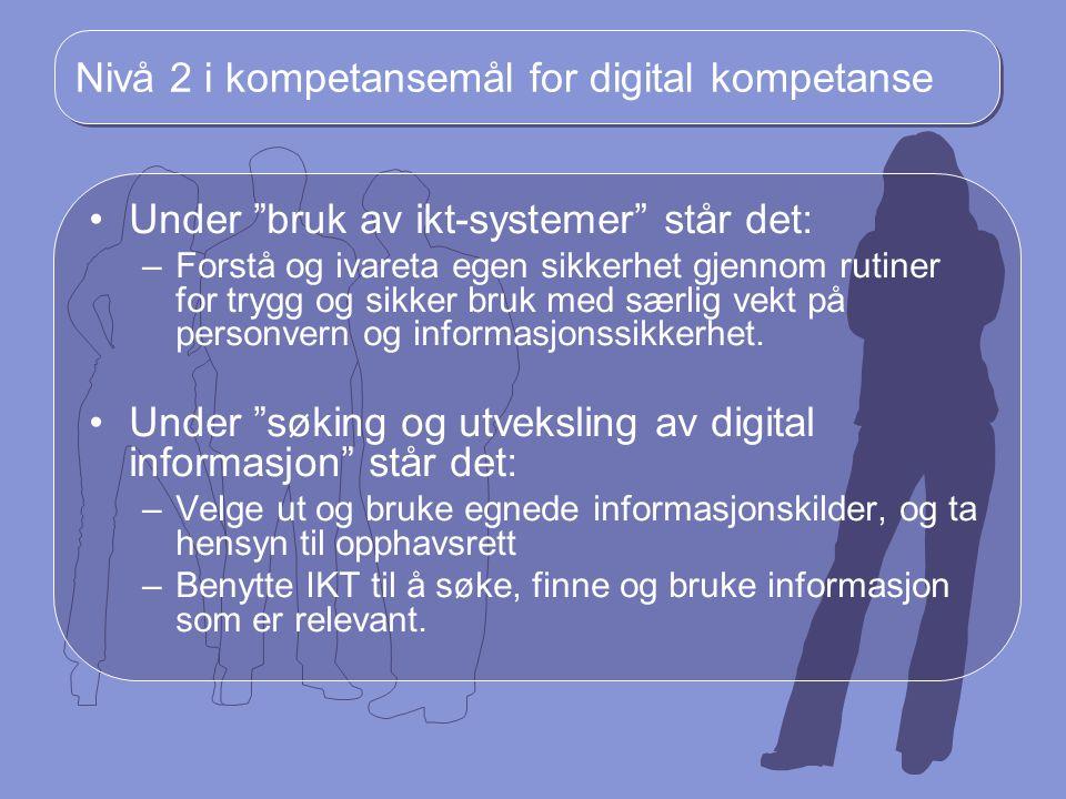 """Nivå 2 i kompetansemål for digital kompetanse Under """"bruk av ikt-systemer"""" står det: –Forstå og ivareta egen sikkerhet gjennom rutiner for trygg og si"""