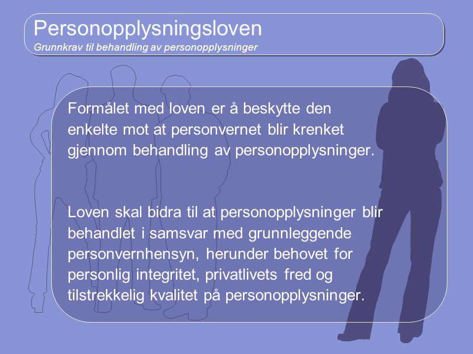 Personopplysningsloven Grunnkrav til behandling av personopplysninger Formålet med loven er å beskytte den enkelte mot at personvernet blir krenket gj