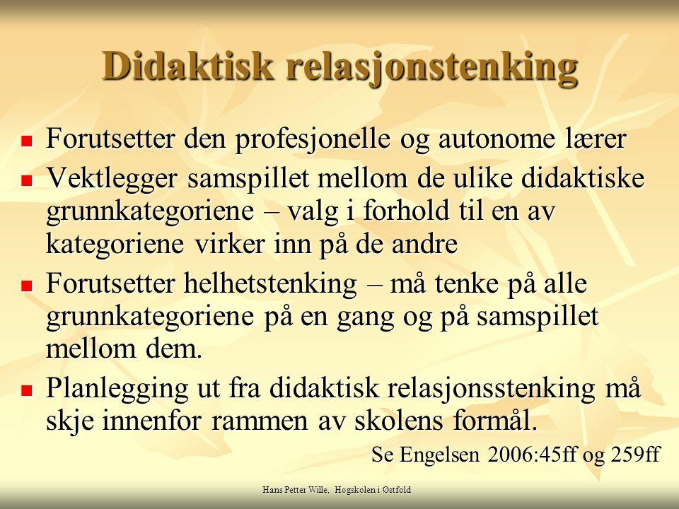 Hans Petter Wille, Høgskolen i Østfold Didaktisk relasjonstenking Forutsetter den profesjonelle og autonome lærer Forutsetter den profesjonelle og aut