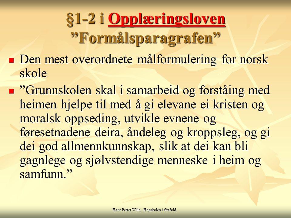 "Hans Petter Wille, Høgskolen i Østfold §1-2 i Opplæringsloven ""Formålsparagrafen"" Opplæringsloven Den mest overordnete målformulering for norsk skole"