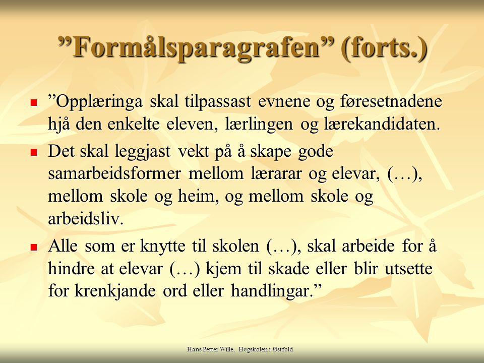 Hans Petter Wille, Høgskolen i Østfold Formålsparagrafen (forts.) Opplæringa skal tilpassast evnene og føresetnadene hjå den enkelte eleven, lærlingen og lærekandidaten.