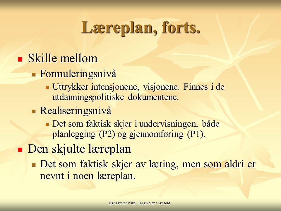 Hans Petter Wille, Høgskolen i Østfold Læreplan, forts. Skille mellom Skille mellom Formuleringsnivå Formuleringsnivå Uttrykker intensjonene, visjonen