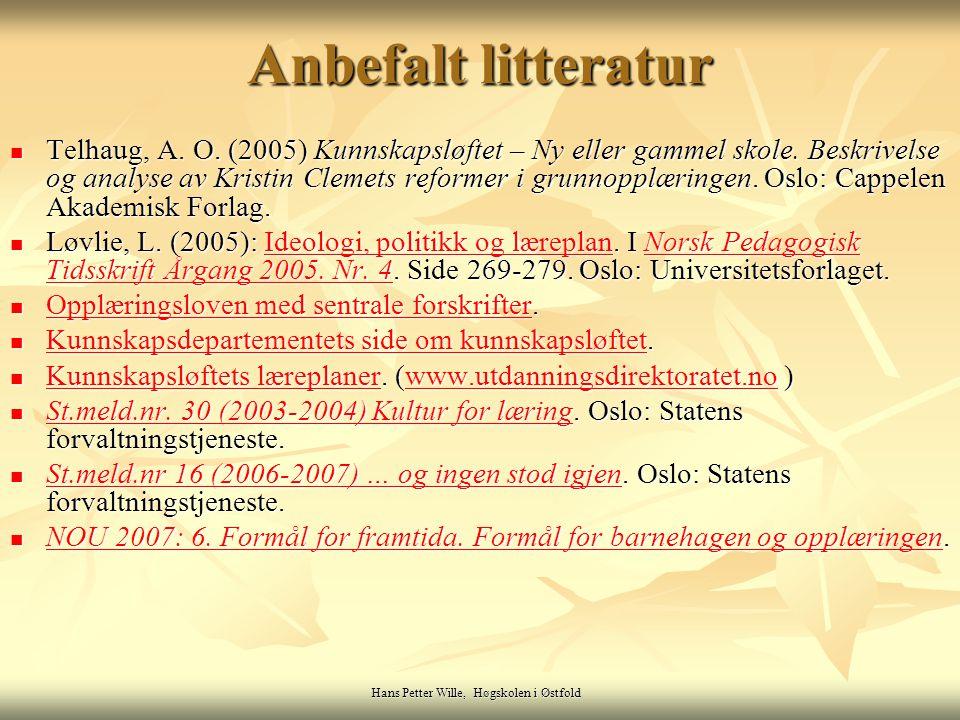 Hans Petter Wille, Høgskolen i Østfold Anbefalt litteratur Telhaug, A. O. (2005) Kunnskapsløftet – Ny eller gammel skole. Beskrivelse og analyse av Kr