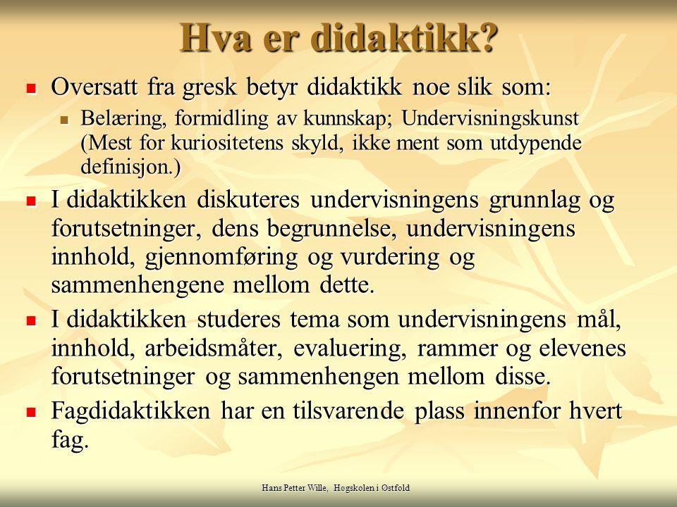 Hans Petter Wille, Høgskolen i Østfold Hva er didaktikk? Oversatt fra gresk betyr didaktikk noe slik som: Oversatt fra gresk betyr didaktikk noe slik