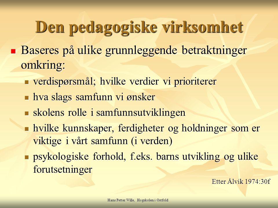 Hans Petter Wille, Høgskolen i Østfold Den pedagogiske virksomhet (forts.) Berøres av ulike grunnleggende forutsetninger som Berøres av ulike grunnleggende forutsetninger som offentlig og privat økonomi offentlig og privat økonomi kulturelle forhold, f.eks.