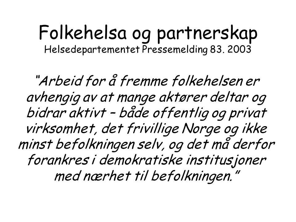 """Folkehelsa og partnerskap Helsedepartementet Pressemelding 83. 2003 """"Arbeid for å fremme folkehelsen er avhengig av at mange aktører deltar og bidrar"""