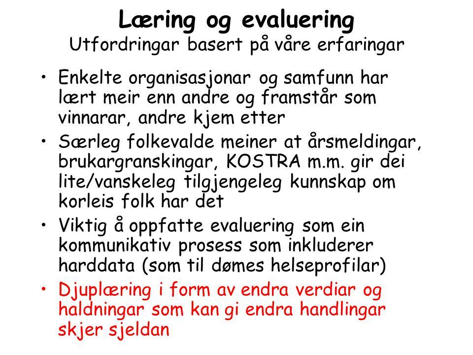 Læring og evaluering Utfordringar basert på våre erfaringar Enkelte organisasjonar og samfunn har lært meir enn andre og framstår som vinnarar, andre
