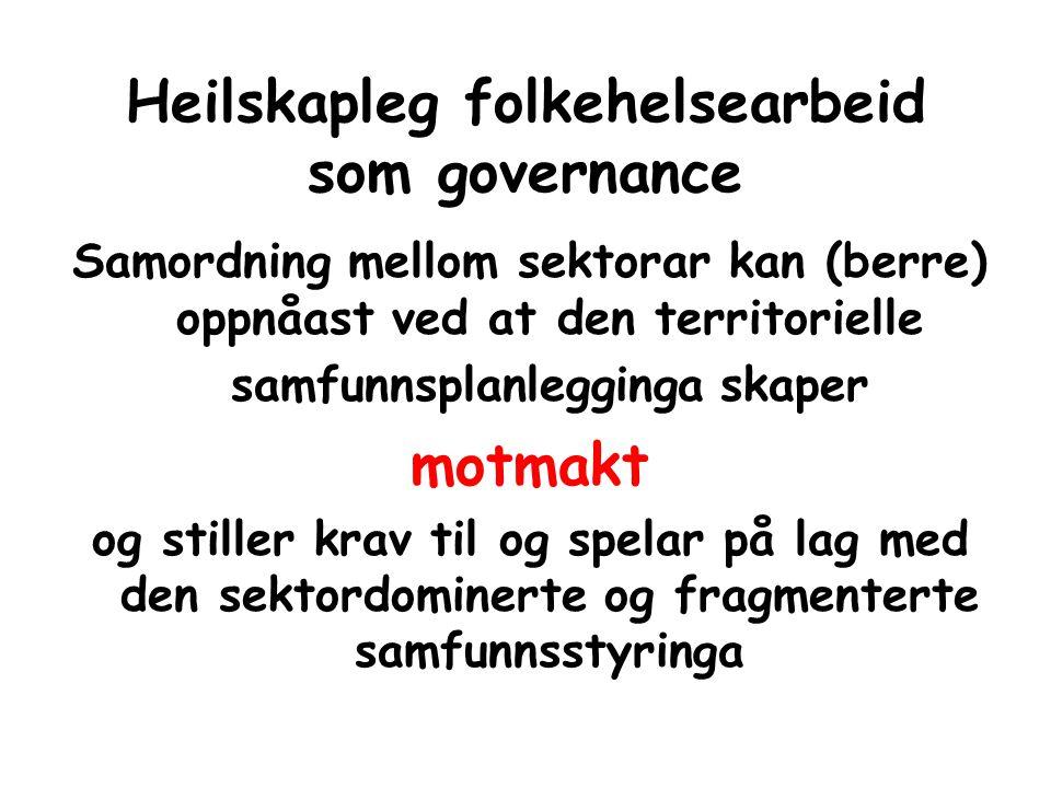 Heilskapleg folkehelsearbeid som governance Samordning mellom sektorar kan (berre) oppnåast ved at den territorielle samfunnsplanlegginga skaper motma