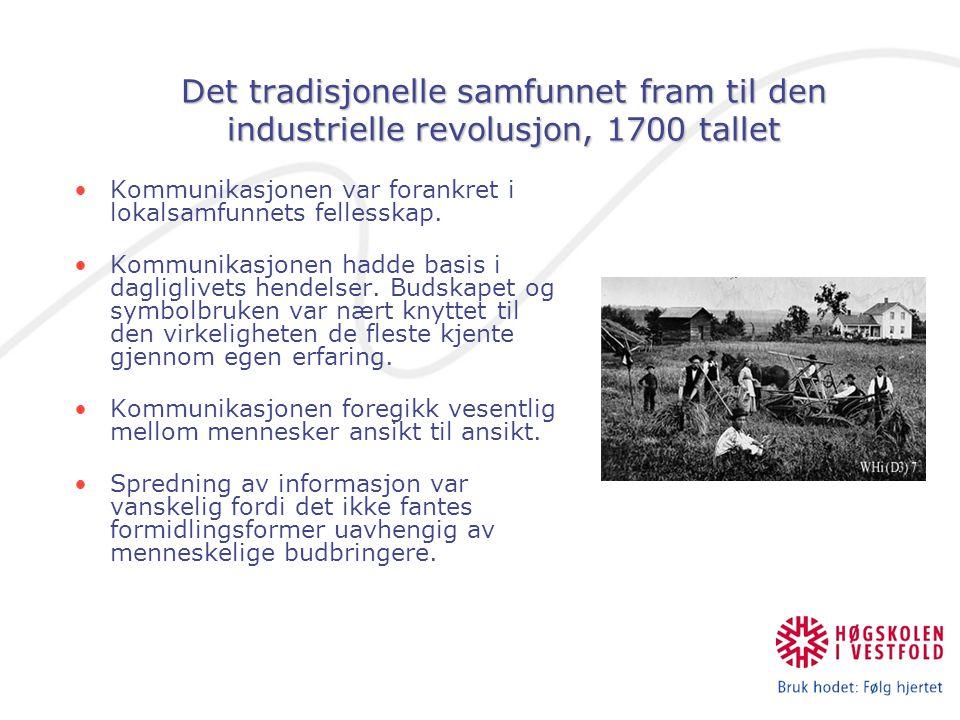 Det tradisjonelle samfunnet fram til den industrielle revolusjon, 1700 tallet Kommunikasjonen var forankret i lokalsamfunnets fellesskap. Kommunikasjo