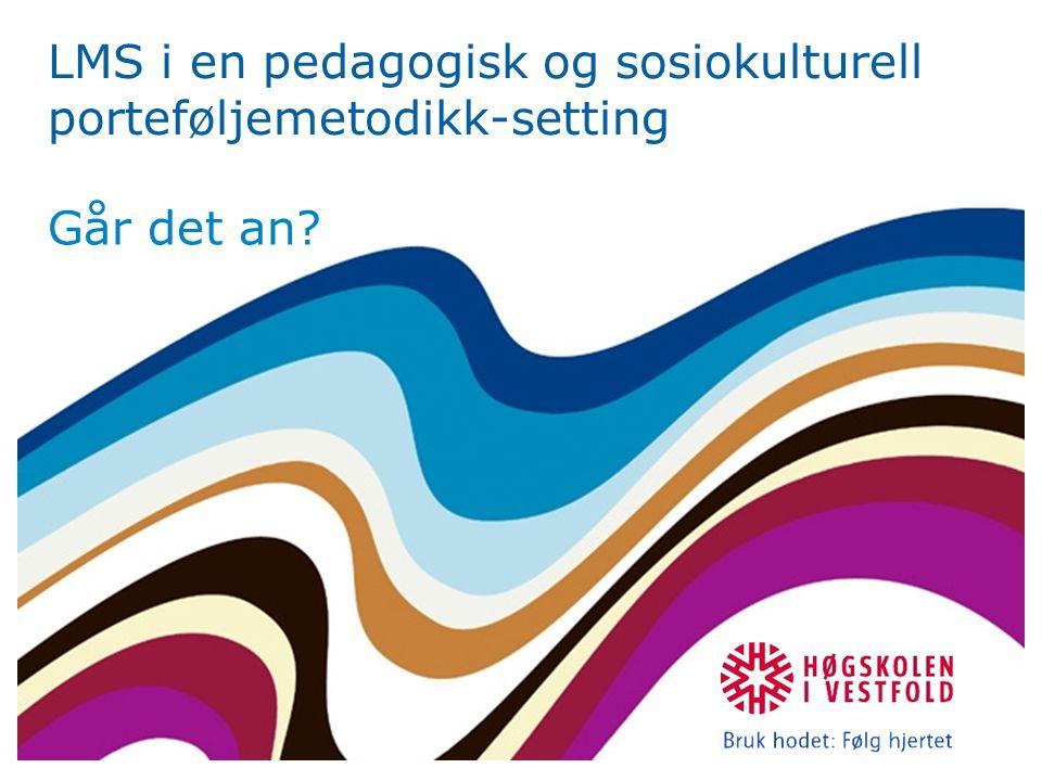 LMS i en pedagogisk og sosiokulturell porteføljemetodikk-setting Går det an