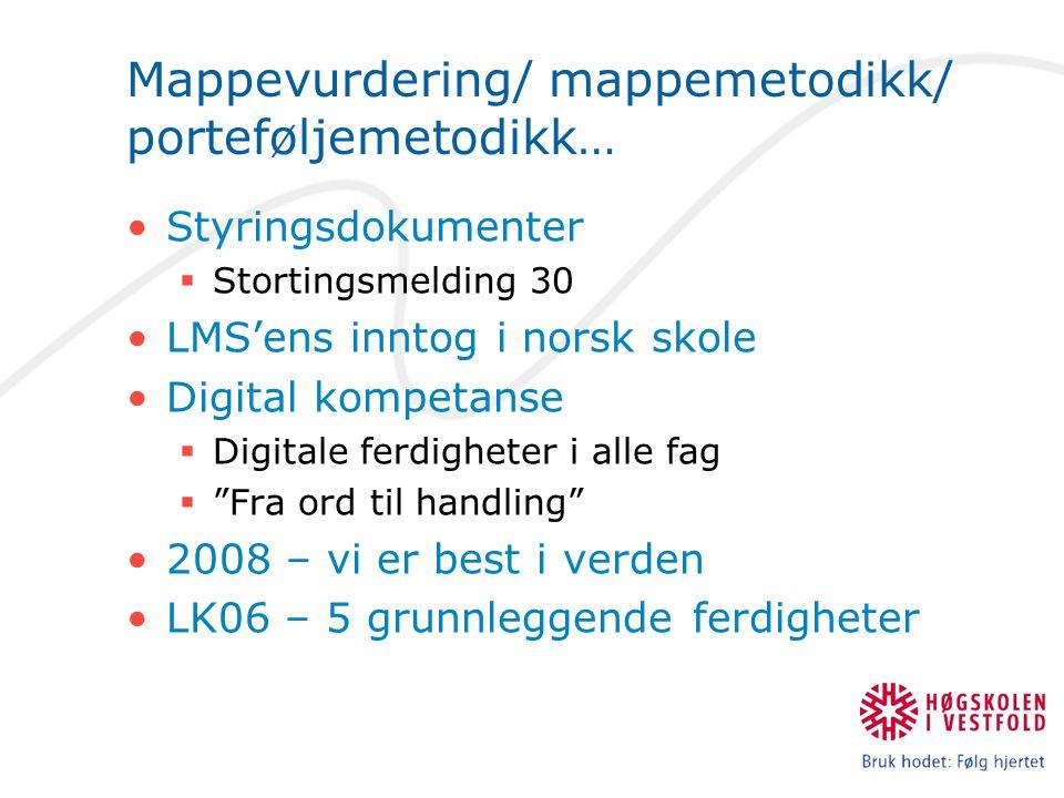 Mappevurdering/ mappemetodikk/ porteføljemetodikk… Styringsdokumenter  Stortingsmelding 30 LMS'ens inntog i norsk skole Digital kompetanse  Digitale ferdigheter i alle fag  Fra ord til handling 2008 – vi er best i verden LK06 – 5 grunnleggende ferdigheter