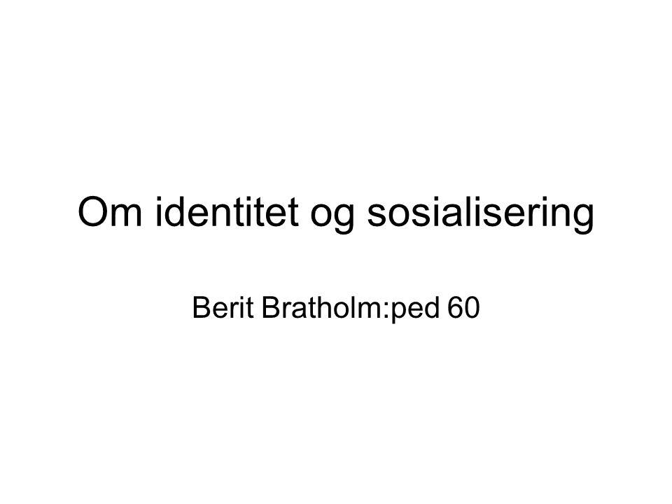 Om identitet og sosialisering Berit Bratholm:ped 60