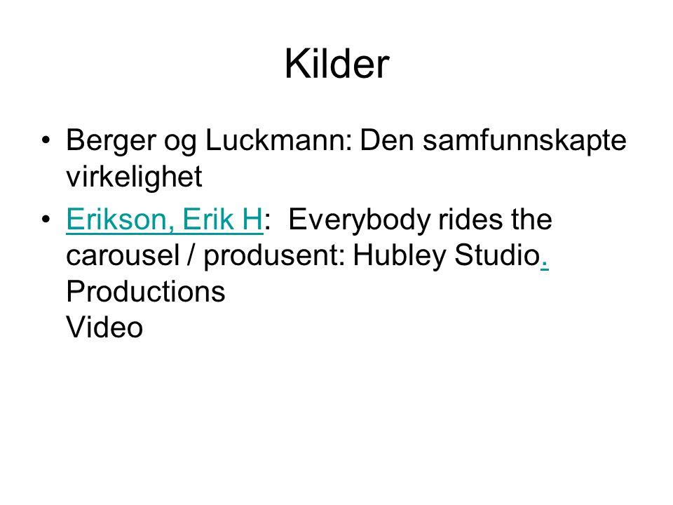 Kilder Berger og Luckmann: Den samfunnskapte virkelighet Erikson, Erik H: Everybody rides the carousel / produsent: Hubley Studio.