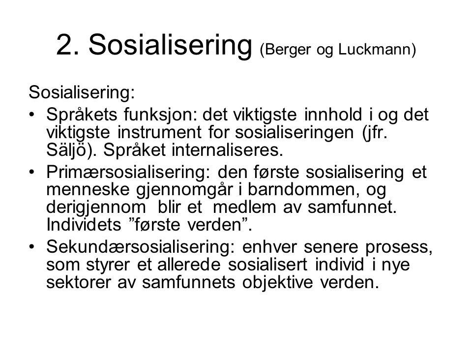 2. Sosialisering (Berger og Luckmann) Sosialisering: Språkets funksjon: det viktigste innhold i og det viktigste instrument for sosialiseringen (jfr.