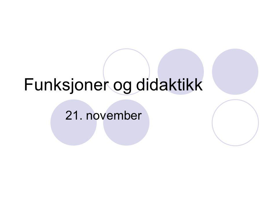 Funksjoner og didaktikk 21. november
