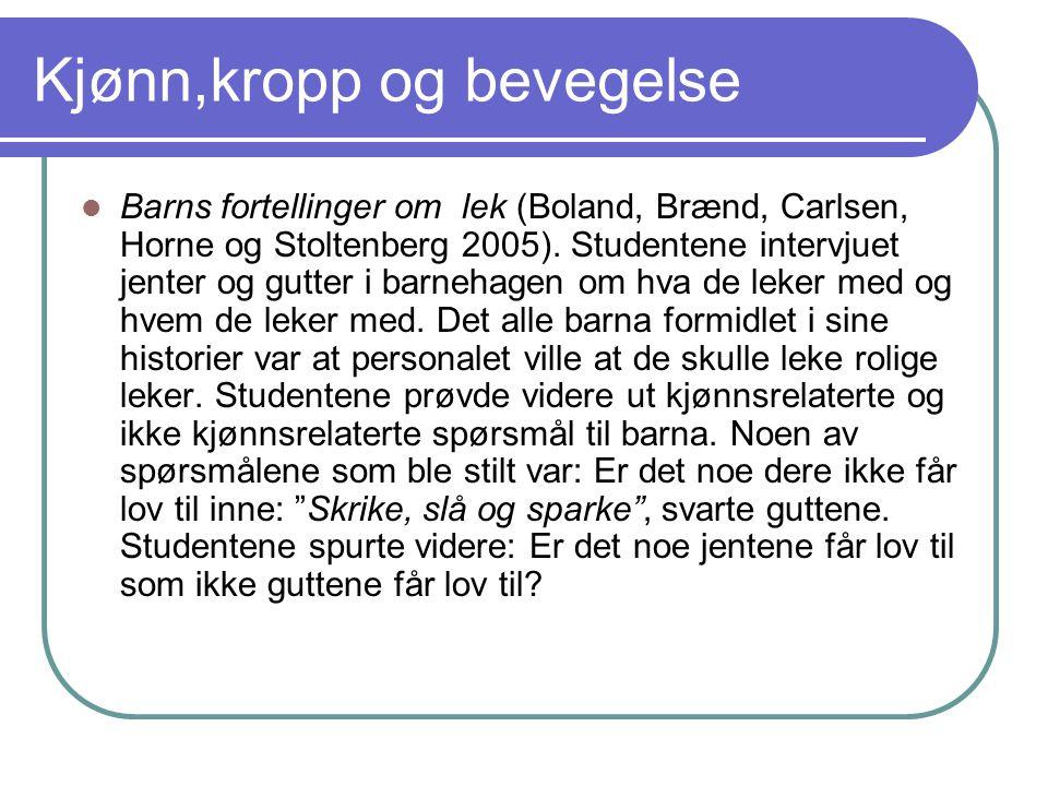 Kjønn,kropp og bevegelse Barns fortellinger om lek (Boland, Brænd, Carlsen, Horne og Stoltenberg 2005).