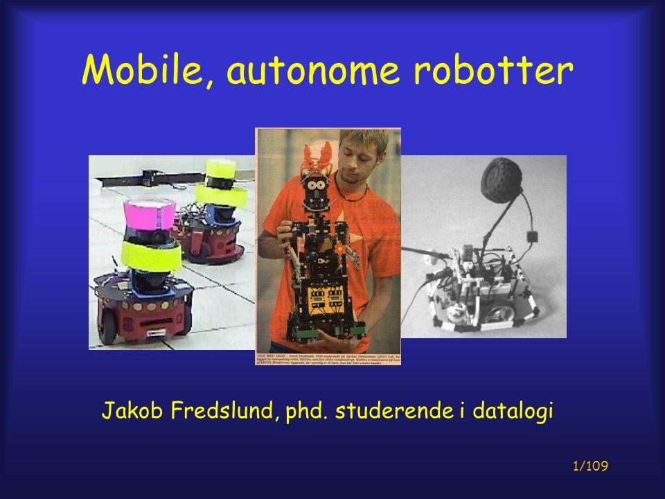 1/109 Mobile, autonome robotter Jakob Fredslund, phd. studerende i datalogi