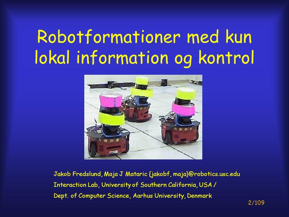 13/109 Undgå kollision Bufferzone omkring foreslået bevægelse Se langt frem Data fra eksperiment med fysiske robotter, enheden er i meter