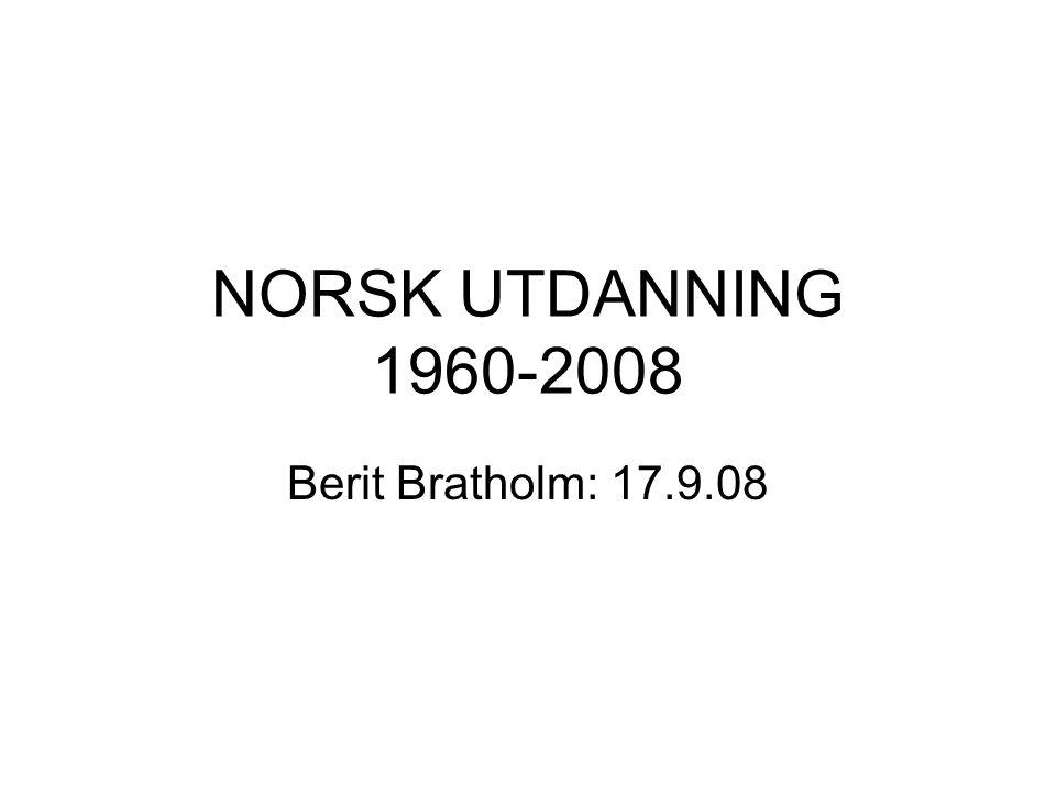 NORSK UTDANNING 1960-2008 Berit Bratholm: 17.9.08