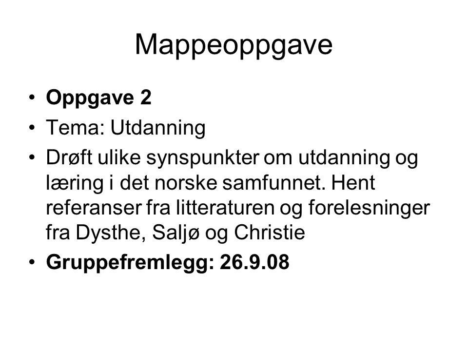 Mappeoppgave Oppgave 2 Tema: Utdanning Drøft ulike synspunkter om utdanning og læring i det norske samfunnet.