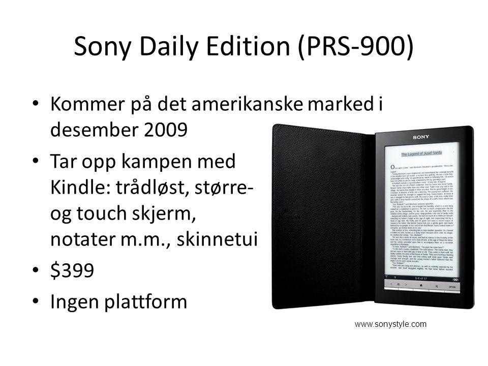 Sony Daily Edition (PRS-900) Kommer på det amerikanske marked i desember 2009 Tar opp kampen med Kindle: trådløst, større- og touch skjerm, notater m.m., skinnetui $399 Ingen plattform www.sonystyle.com