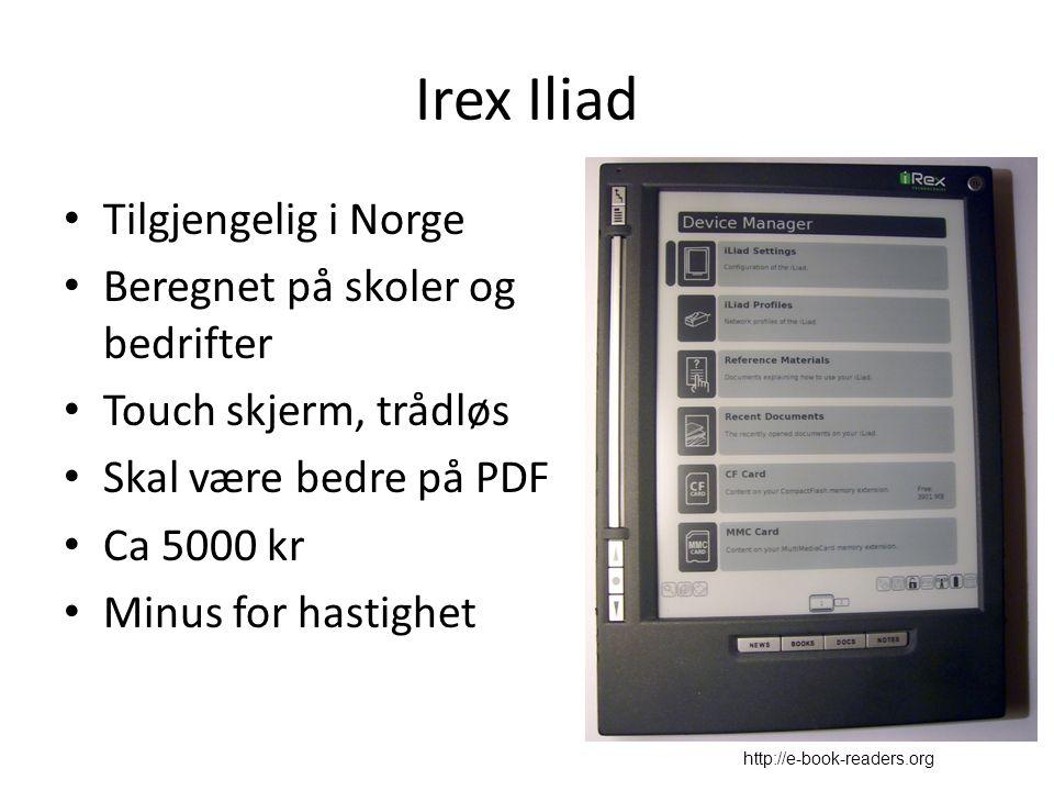 Irex Iliad Tilgjengelig i Norge Beregnet på skoler og bedrifter Touch skjerm, trådløs Skal være bedre på PDF Ca 5000 kr Minus for hastighet http://e-book-readers.org