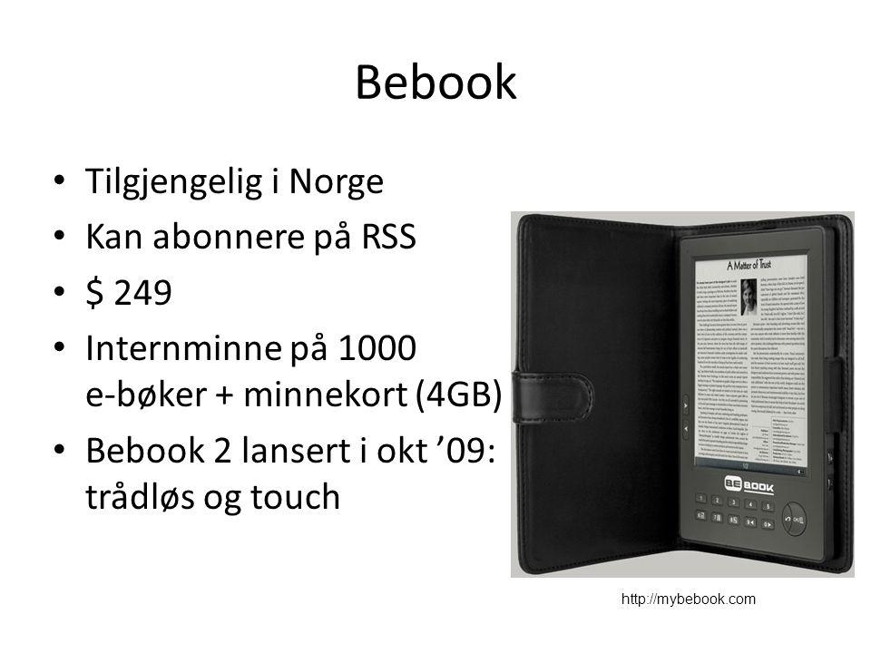 Bebook Tilgjengelig i Norge Kan abonnere på RSS $ 249 Internminne på 1000 e-bøker + minnekort (4GB) Bebook 2 lansert i okt '09: trådløs og touch http://mybebook.com