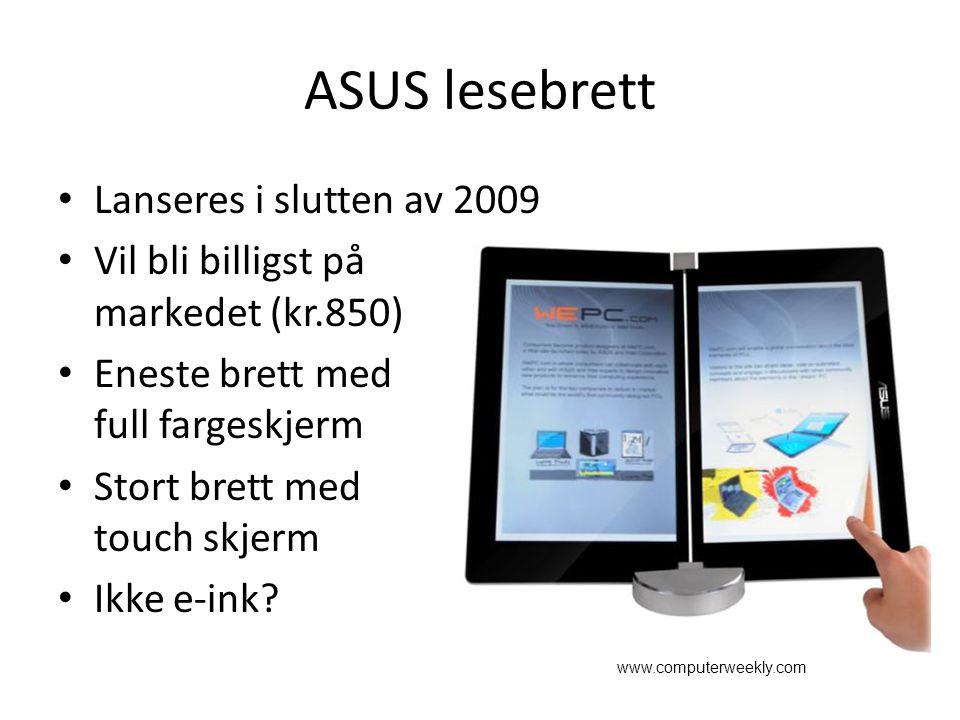 ASUS lesebrett Lanseres i slutten av 2009 Vil bli billigst på markedet (kr.850) Eneste brett med full fargeskjerm Stort brett med touch skjerm Ikke e-ink.