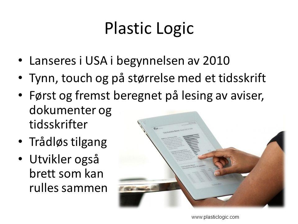 Plastic Logic Lanseres i USA i begynnelsen av 2010 Tynn, touch og på størrelse med et tidsskrift Først og fremst beregnet på lesing av aviser, dokumenter og tidsskrifter Trådløs tilgang Utvikler også brett som kan rulles sammen www.plasticlogic.com