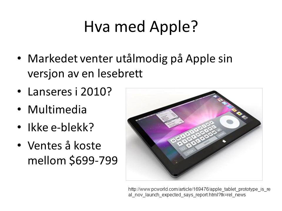 Hva med Apple. Markedet venter utålmodig på Apple sin versjon av en lesebrett Lanseres i 2010.